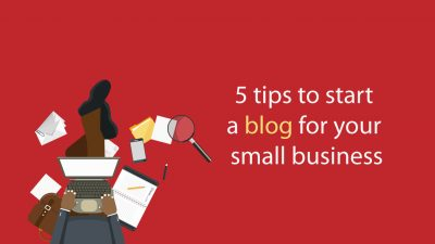 5 tips to start a blog for your small business