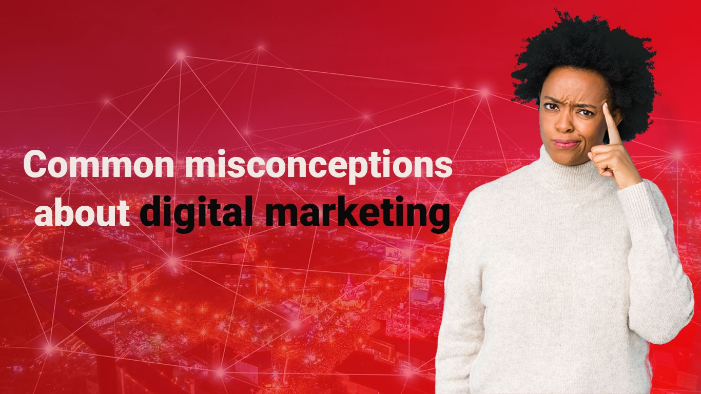 7 common misconceptions about digital marketing